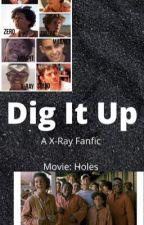 Dig It Up||X-Ray||Holes by Nautica726