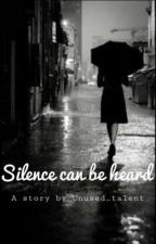SILENCE CAN BE HEARD by Unused_talent