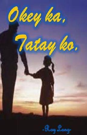 Okey ka, Tatay ko. by roy_lang