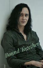 Bound Together (A Loki fanfiction) by Lokisimp19