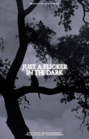 Just a Flicker In the Dark   Traducción  by sunyouareart