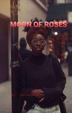 MOON OF ROSES  by narialola