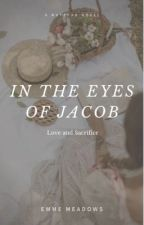 In the Eyes of Jacob by EmmeMeadows