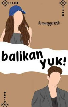 Balikan yuk ! by ameyy112