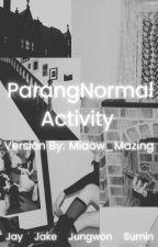 𝙿𝚊𝚛𝚊𝚗𝚐𝙽𝚘𝚛𝚖𝚊𝚕 𝙰𝚌𝚝𝚒𝚟𝚒𝚝𝚢 - 𝙺-𝚃𝚑𝚎 𝙼𝚊𝚣𝚒𝚗𝚐 by MiaowMazing1208
