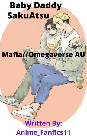 Baby Daddy -SakuAtsu- (Mafia AU//Omegaverse AU) by Anime_Fanfics11