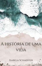 A História de uma vida by IsabelaKluppel