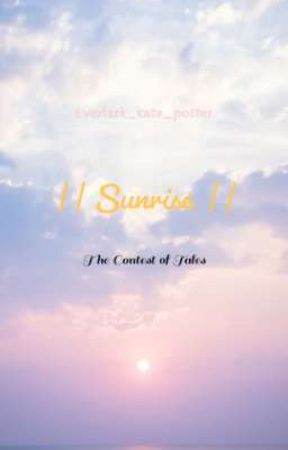 || Sunrise || The Contest of Tales by Everlark_kate_potter