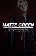 MATTE GREEN : BTS. by moonyngi