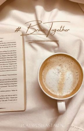 #Brave Together | Letter To the Future Me by PlatypusWasTaken