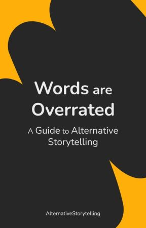 Words are Overrated: A Guide to writing Alternative Fiction by AlternativeStorytelling
