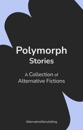 Polymorph: a Collection of Alternative Fictions by AlternativeStorytelling