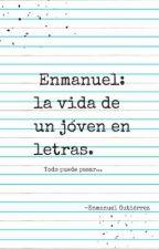 Enmanuel: La vida de un jóven en letras.  by EnmanuelGutirrez0