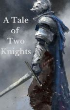 A Tale of Two Knights by WyrmSlaer794