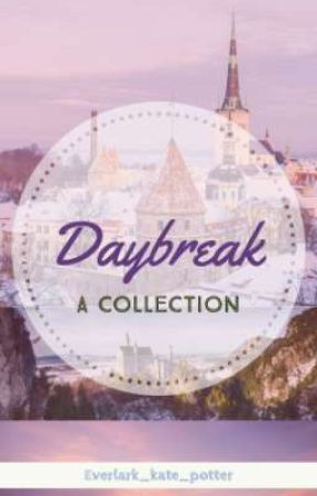 Daybreak: a collection by Everlark_kate_potter