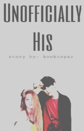 Unofficially His [BTS Fanfic] by kookiepar