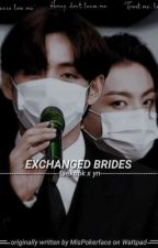EXCHANGED BRIDES by MisPokerface