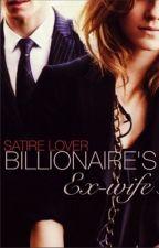 Billionaire's ex-wife #Wattys2015. #newadult by satirelover
