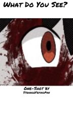 What do you See? (One-shot) by StrangeFryingPan
