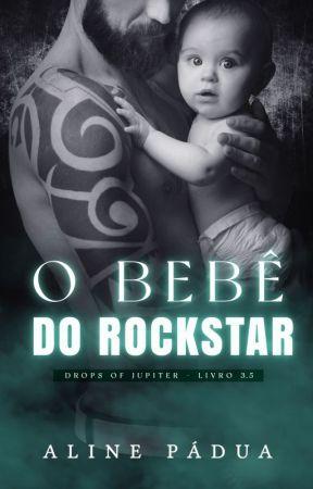 O BEBÊ DO ROCKSTAR (Drops of Jupiter Livro 3.5) by AlinePadua