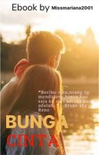 Novel/Ebook: BUNGA CINTA [Completed]✔️ by missmariana2001