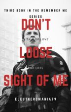 Don't Lose Sight of Me by eleutheromania99