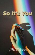 So It's You (bxb) by jhlotbaaa