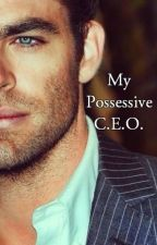 My Possessive C.E.O. by FLOWRGRL