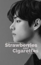strawberries and cigarettes || Kim Taehyung ff (On Going) by taedyfics