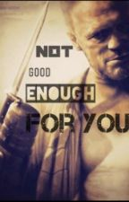 Not Good Enough For You (Merle Dixon Love Story) by skittlesbun