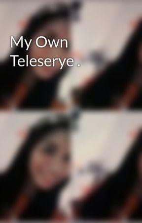 My Own Teleserye . by annemae27