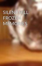 SILENT HILL:  FROZEN MEMORIES by ALPHAmale