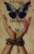 Unchain Me by caity007