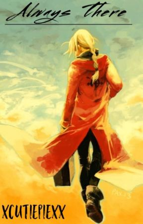 Always There (FMA: Edward Elric X Reader)  by xcutiepiexx