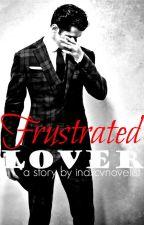 Frustrated Lover [Rewritten] by indxcvnovlst