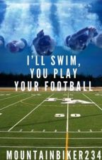 I'll Swim, You Play Your Football by mountainbiker234
