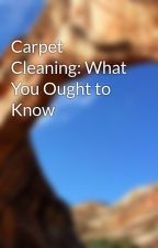 Carpet Cleaning: What You Ought to Know by cook9men