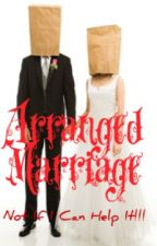 Arranged Marriage! Not if I Can Help it! by Pinkperel