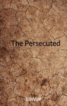 The Persecuted by LilWolf