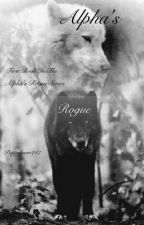 Alpha's Rogue (first book in the 'Alpha's Rogue' series) UNDER GOING EDITING  by Puppylover247