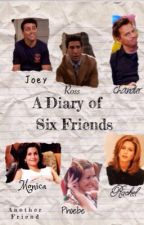 A Diary Of Six Friends [F.R.I.E.N.D.S] *MIGHT DELETE* by AnotherFriend