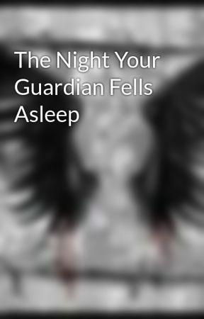 The Night Your Guardian Fells Asleep by storyoftheyear