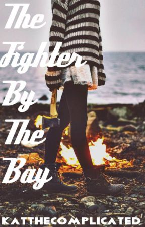 The Fighter By The Bay by katthecomplicated