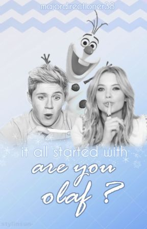 'Are You Olaf?' - Niall Horan Fan Fiction *ON HOLD* by sabrina_ajs