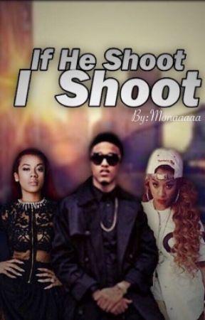If He Shoot I Shoot #Wattys2015 by Monaaaaa