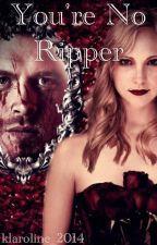You're No Ripper ::Klaroline:: by klaroline_2014