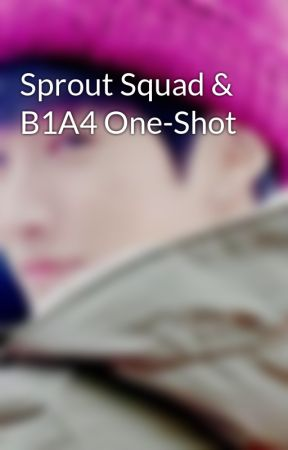 Sprout Squad & B1A4 One-Shot by jinyugh