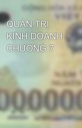 QUẢN TRỊ KINH DOANH CHƯƠNG 7 by chauminhhoang
