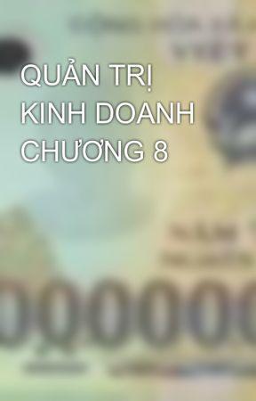 QUẢN TRỊ KINH DOANH CHƯƠNG 8 by chauminhhoang