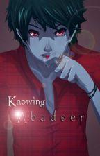 Knowing Abadeer by AnjSingkitXD